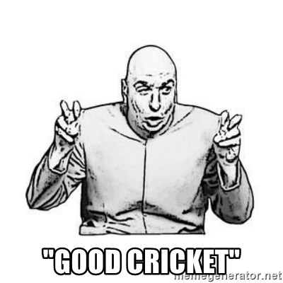"Sceptical Dr. Evil -  ""Good cricket"""