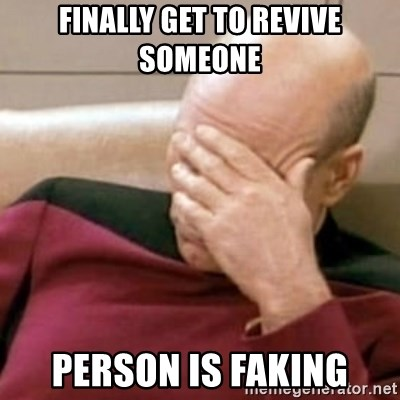 Face Palm - finally get to revive someone person is faking