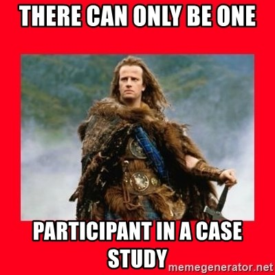 Highlander - There can only be one participant in a case study
