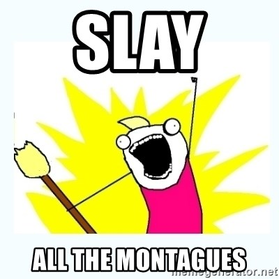 All the things - SLAY  ALL THE MONTAGUES