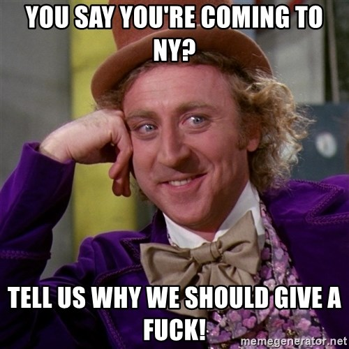 Willy Wonka - You say you're coming to ny? Tell us why we should give a fuck!