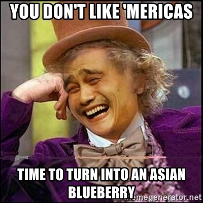 yaowonkaxd - you don't like 'mericas time to turn into an asian blueberry