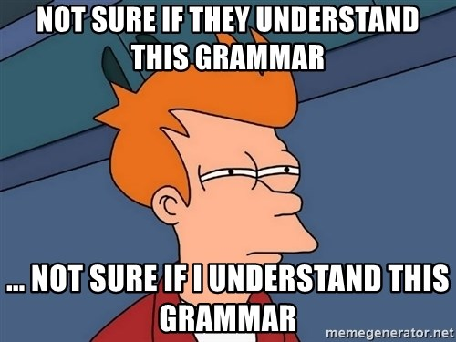 Futurama Fry - not sure if they understand this grammar  ... not sure if I understand this grammar