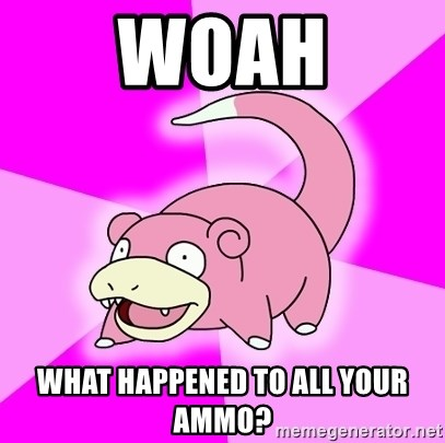 Slowpoke - Woah What happened to all your ammo?