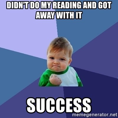 Success Kid - didn't do my reading and got away with it success