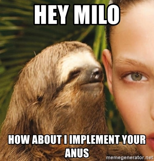 The Rape Sloth - hey milo how about i implement your anus