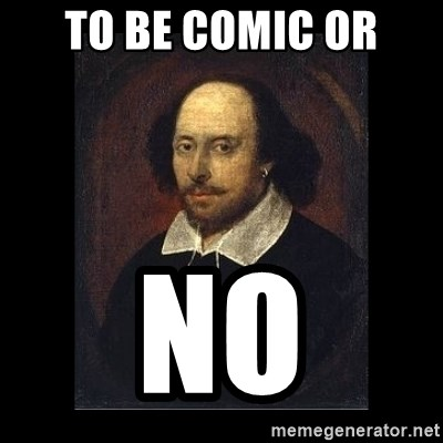 William Shakespeare - to be comic or no