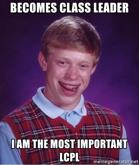 Bad Luck Brian - becomes class leader  i am the most important lcpl