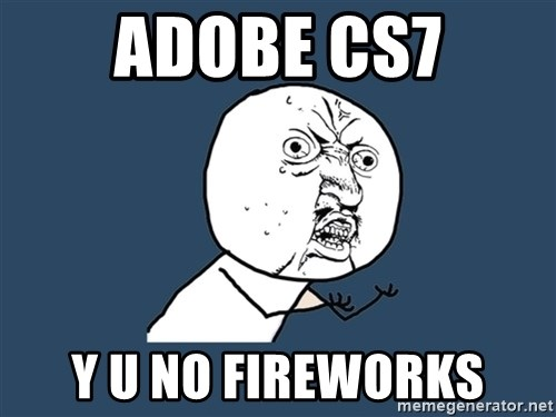 Y U No - adobe cs7 y u no fireworks