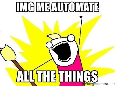 X ALL THE THINGS - img me automate all the things