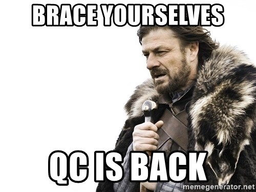 Winter is Coming - BRACE YOURSELVES QC IS BACK
