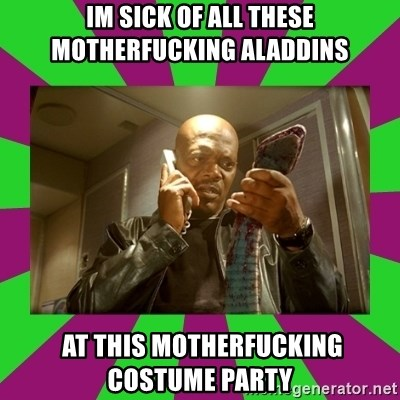 SNAKES ON A PLANE - IM SICK OF ALL THESE MOTHERFUCKING ALADDINS  AT THIS MOTHERFUCKING COSTUME PARTY