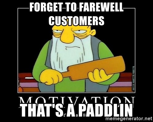Thats a paddlin - FORGET TO FAREWELL CUSTOMERS THAT'S A PADDLIN