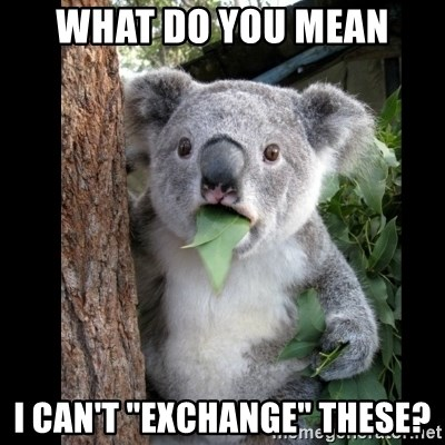 """Koala can't believe it - What do you mean I can't """"exchange"""" these?"""