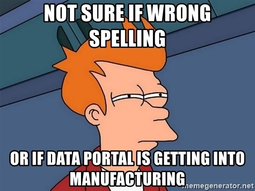 Futurama Fry - Not SURE IF wrong spelling or IF Data portal is getting into manufacturing