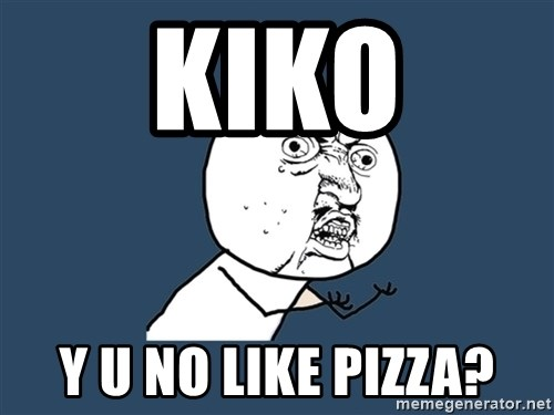 Y U No - kiko y u no like pizza?