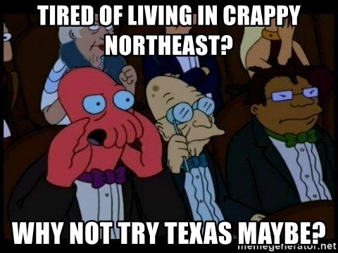 Zoidberg - TIRED OF LIVING IN CRAPPY NORTHEAST? WHY NOT TRY TEXAS MAYBE?