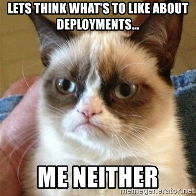 Grumpy Cat  - Lets think what's to like about deployments... me neither