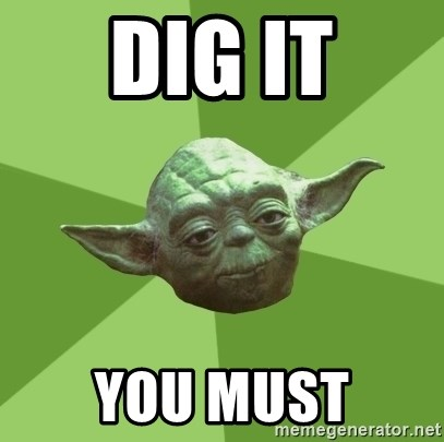 Advice Yoda Gives - DIG IT YOU MUST