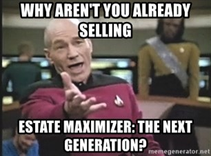 Picard Wtf - why aren't you already selling estate maximizer: the next generation?