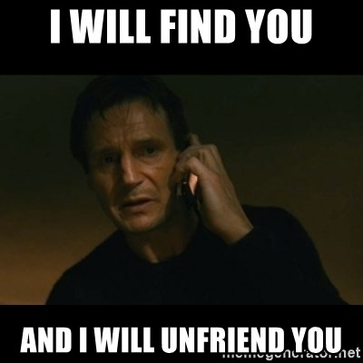 liam neeson taken - I will find you and I will unfriend you