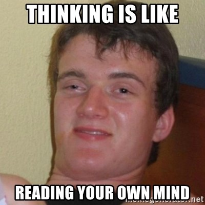 Really Stoned Guy - THINKING IS LIKE READING YOUR OWN MIND