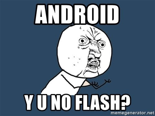 Y U No - ANDROID Y U NO FLASH?