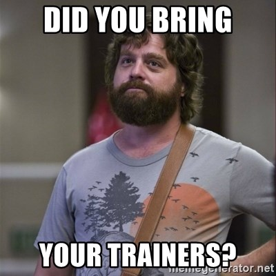 Alan Hangover - did you bring your trainers?