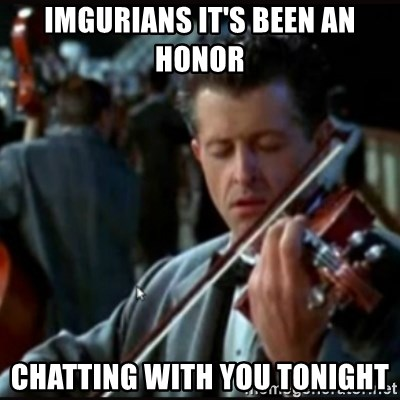Titanic Band - Imgurians it's been an honor chatting with you tonight