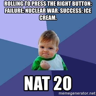 Success Kid - Rolling to press the right button: failure: nuclear war. Success: ice cream. nat 20