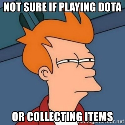 Not sure if troll - Not sure if playing dota  or collecting items