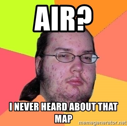 Gordo Nerd - AIR? I never heard about that map