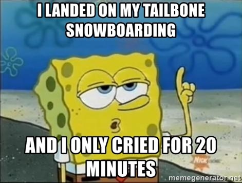 Spongebob - I landed on my tailbone snowboarding And I Only cried for 20 minutes