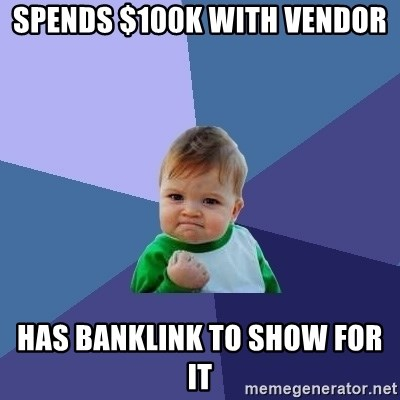 Success Kid - Spends $100k with Vendor Has Banklink to Show for it
