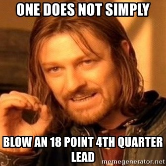 One Does Not Simply - One does not simply BLow an 18 point 4th quarter Lead