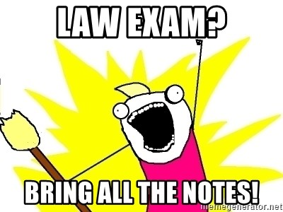 X ALL THE THINGS - law exam? BRING ALL THE NOTES!