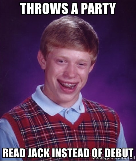 Bad Luck Brian - Throws a party read jack instead of debut