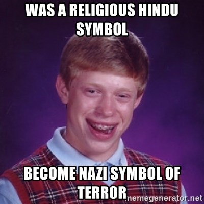 Bad Luck Brian - Was A religious hindu symbol become nazi symbol of terror