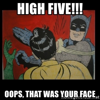 Batman Slappp - high five!!! oops, that was your face