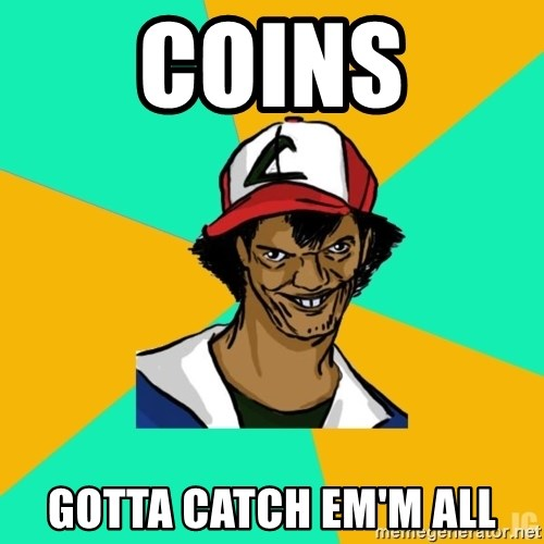 Ash Meme - COINS GOTTA CATCH EM'M ALL