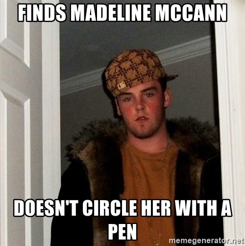 Scumbag Steve - finds madeline mccann doesn't circle her with a pen