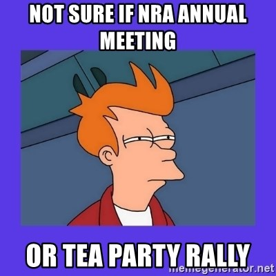 not sure fry - not sure if nra annual meeting  or tea party rally