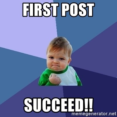 Success Kid - first post succeed!!