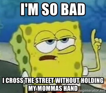 Tough Spongebob - I'M SO BAD I CROSS THE STREET WITHOUT HOLDING MY MOMMAS HAND