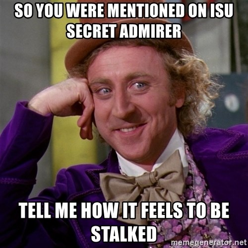 Willy Wonka - So you were mentioned on isu SECRET admirer   tell me how it feels to be stalked