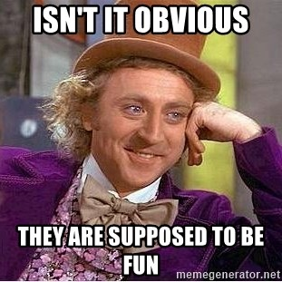 Willy Wonka - Isn't it Obvious  They are supposed to be Fun