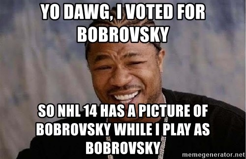 Yo Dawg - yo dawg, i voted for bobrovsky so nhl 14 has a picture of bobrovsky while i play as bobrovsky
