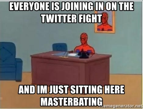 spiderman masterbating - everyone is joinIng in on the Twitter fight And iM just sitting here masterbating