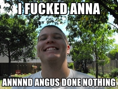 Jamestroll - I FUCKED ANNA  ANNNND ANGUS DONE NOTHING