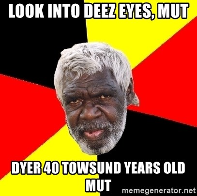 Abo - look into deez eyes, mut dyer 40 towsund years old mut